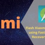 Flash Xiaomi Firmware using Fastboot and Recovery ROM